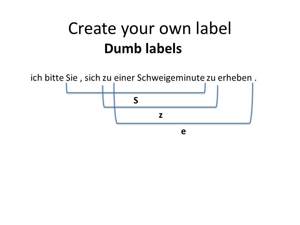 Create your own label Dumb labels ich bitte Sie, sich zu einer Schweigeminute zu erheben. S z e