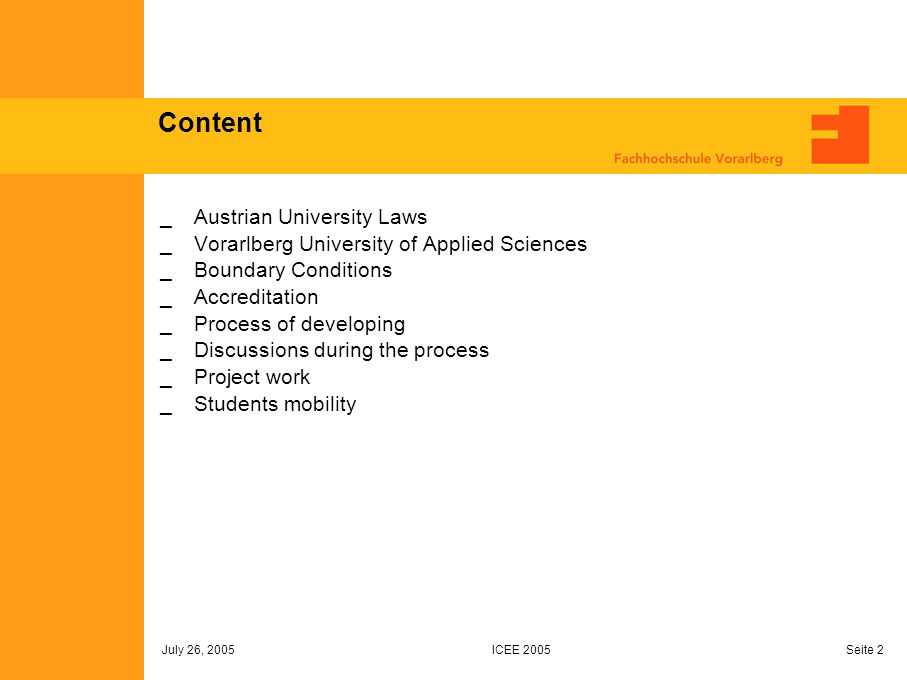 ICEE 2005 July 26, 2005 Seite 2 Content Austrian University Laws Vorarlberg University of Applied Sciences Boundary Conditions Accreditation Process o