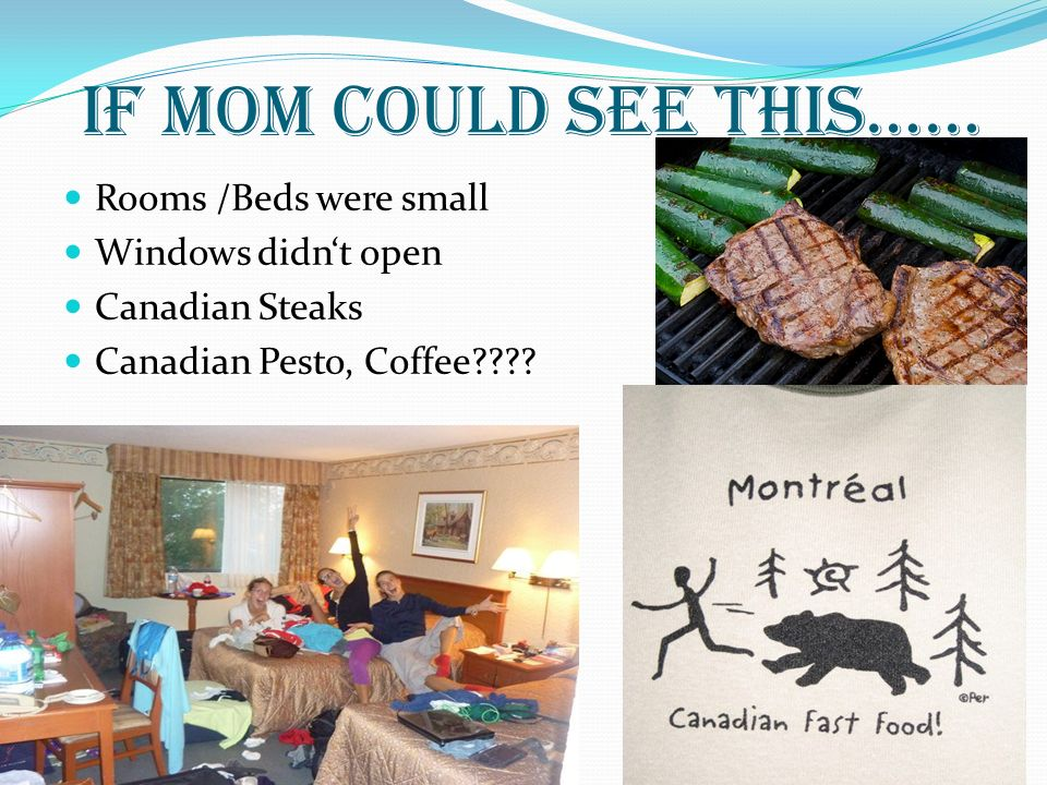 If Mom could see this…… Rooms /Beds were small Windows didnt open Canadian Steaks Canadian Pesto, Coffee