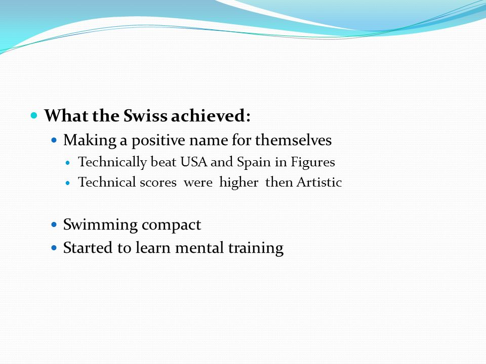 What the Swiss achieved: Making a positive name for themselves Technically beat USA and Spain in Figures Technical scores were higher then Artistic Swimming compact Started to learn mental training