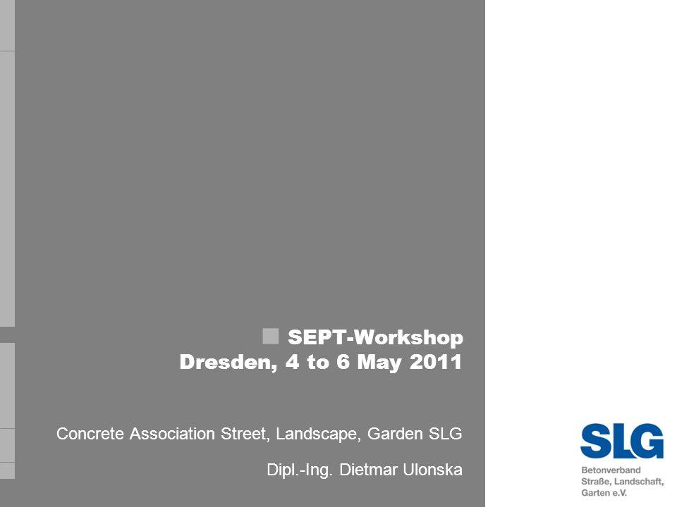 SEPT-Workshop Dresden, 4 to 6 May 2011 Concrete Association Street, Landscape, Garden SLG Dipl.-Ing.