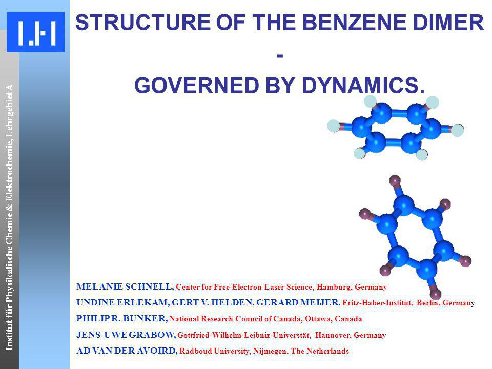 Institut für Physikalische Chemie & Elektrochemie, Lehrgebiet A STRUCTURE OF THE BENZENE DIMER - GOVERNED BY DYNAMICS.