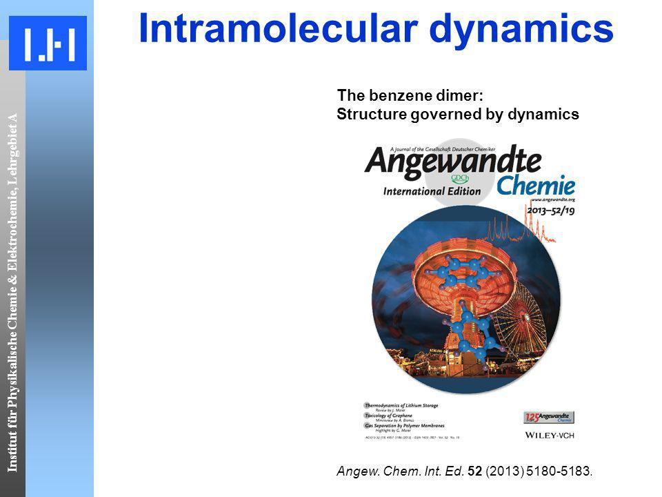 Institut für Physikalische Chemie & Elektrochemie, Lehrgebiet A Intramolecular dynamics The benzene dimer: Structure governed by dynamics Angew.