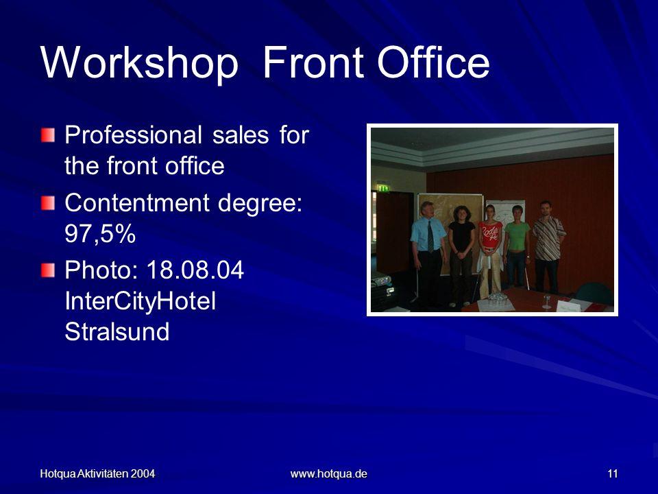 Hotqua Aktivitäten 2004 www.hotqua.de 11 Workshop Front Office Professional sales for the front office Contentment degree: 97,5% Photo: 18.08.04 Inter