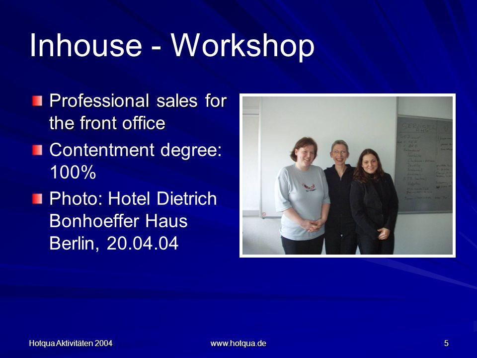 Hotqua Aktivitäten 2004 www.hotqua.de 5 Inhouse - Workshop Professional sales for the front office Contentment degree: 100% Photo: Hotel Dietrich Bonhoeffer Haus Berlin, 20.04.04