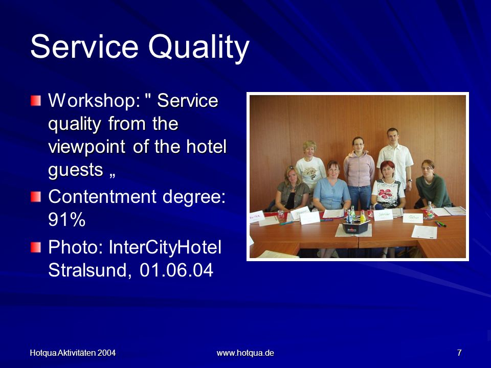 Hotqua Aktivitäten 2004 www.hotqua.de 7 Service Quality Service quality from the viewpoint of the hotel guests Workshop:
