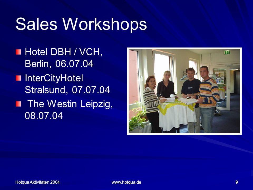 Hotqua Aktivitäten 2004 www.hotqua.de 9 Sales Workshops Hotel DBH / VCH, Berlin, 06.07.04 InterCityHotel Stralsund, 07.07.04 The Westin Leipzig, 08.07.04