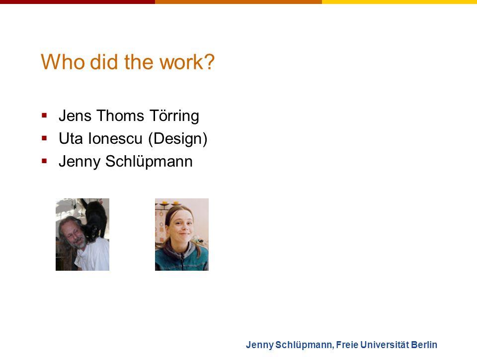 Jenny Schlüpmann, Freie Universität Berlin Who did the work.