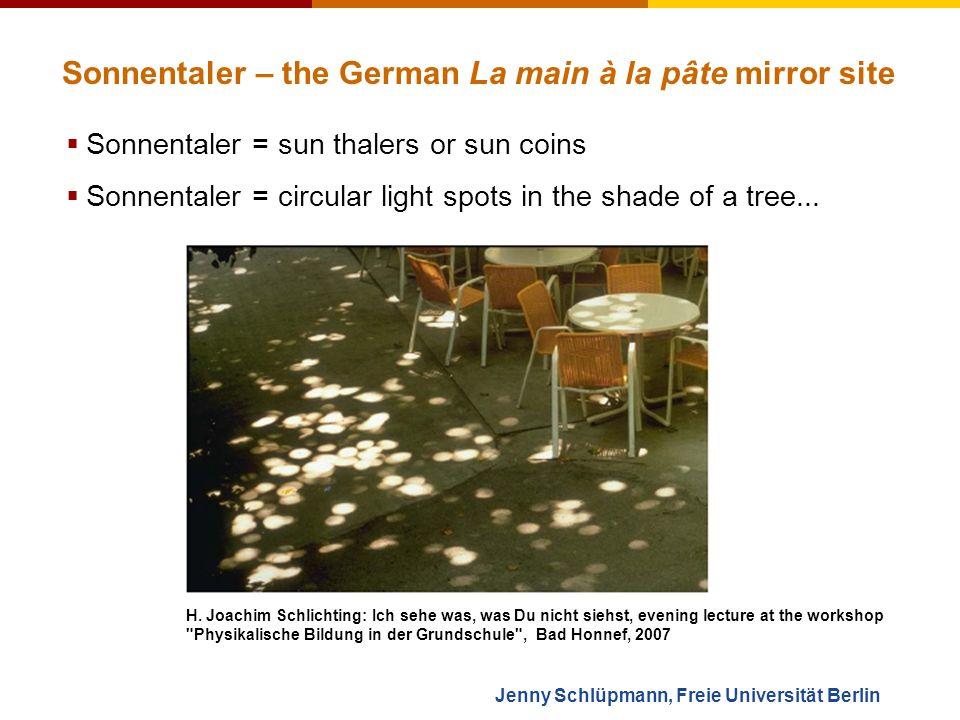Jenny Schlüpmann, Freie Universität Berlin Sonnentaler – the German La main à la pâte mirror site Sonnentaler = sun thalers or sun coins Sonnentaler = circular light spots in the shade of a tree...