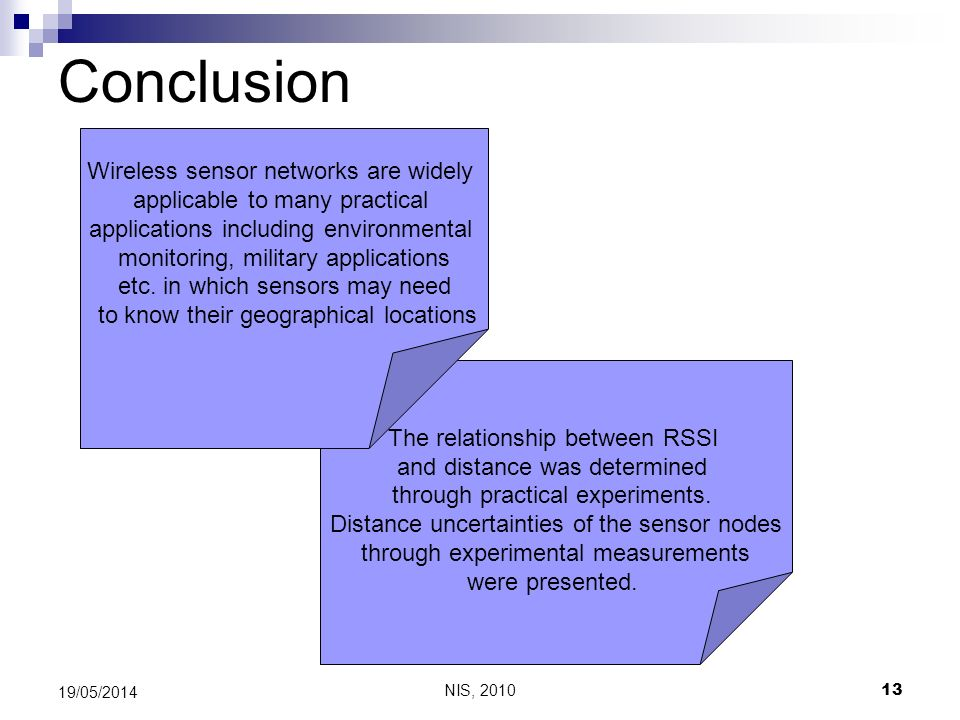 NIS, 2010 13 19/05/2014 Conclusion The relationship between RSSI and distance was determined through practical experiments. Distance uncertainties of