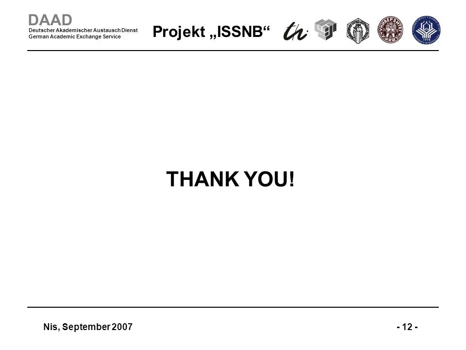 Projekt ISSNB Nis, September 2007- 12 - DAAD Deutscher Akademischer Austausch Dienst German Academic Exchange Service THANK YOU!