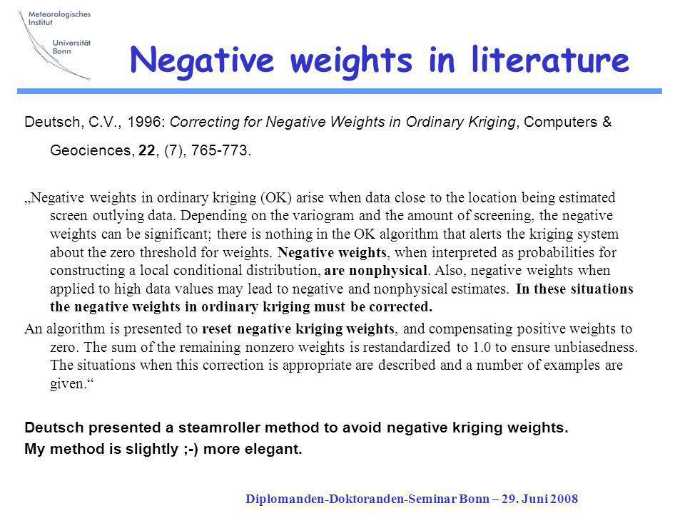 Diplomanden-Doktoranden-Seminar Bonn – 29. Juni 2008 Negative weights in literature Deutsch, C.V., 1996: Correcting for Negative Weights in Ordinary K