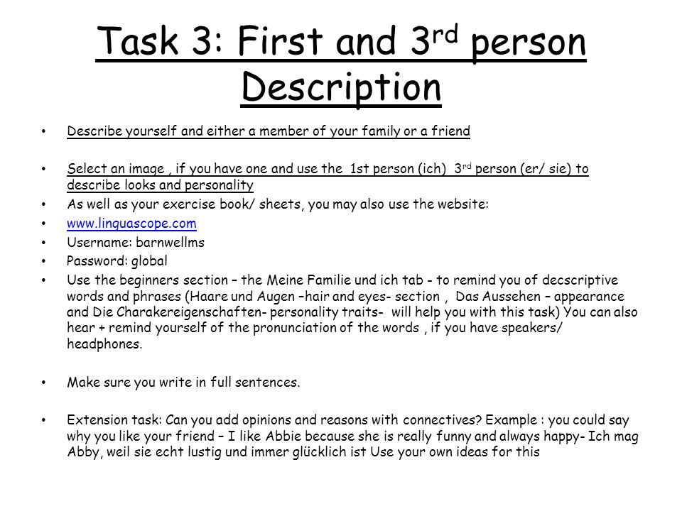 Task 3: First and 3 rd person Description Describe yourself and either a member of your family or a friend Select an image, if you have one and use th