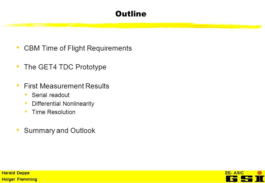 Harald Deppe EE- ASIC Holger Flemming Outline CBM Time of Flight Requirements The GET4 TDC Prototype First Measurement Results Serial readout Differen