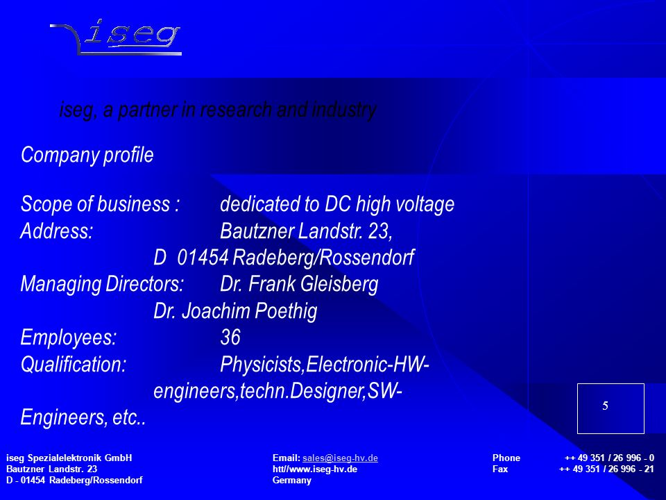 5 iseg, a partner in research and industry Scope of business :dedicated to DC high voltage Address:Bautzner Landstr.