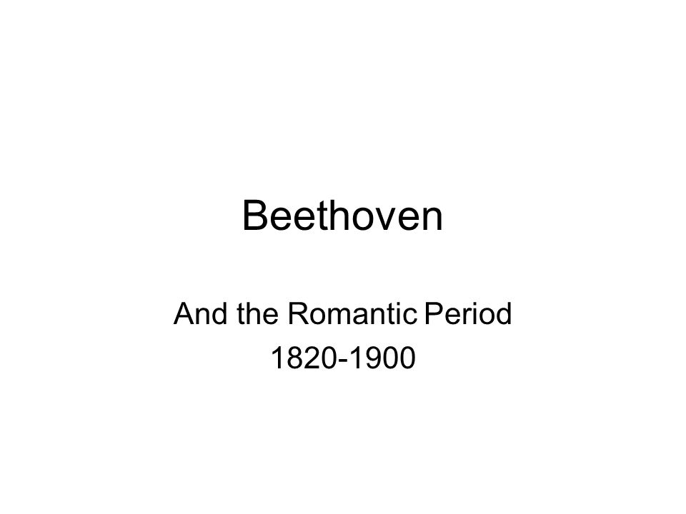 Beethoven And the Romantic Period 1820-1900