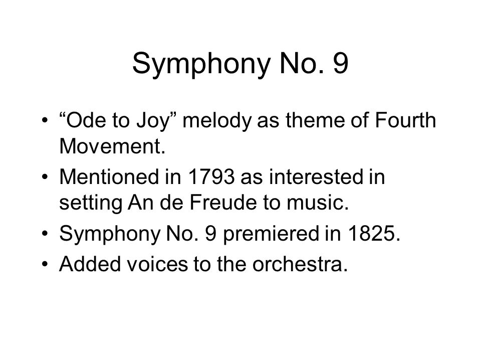 Symphony No. 9 Ode to Joy melody as theme of Fourth Movement. Mentioned in 1793 as interested in setting An de Freude to music. Symphony No. 9 premier