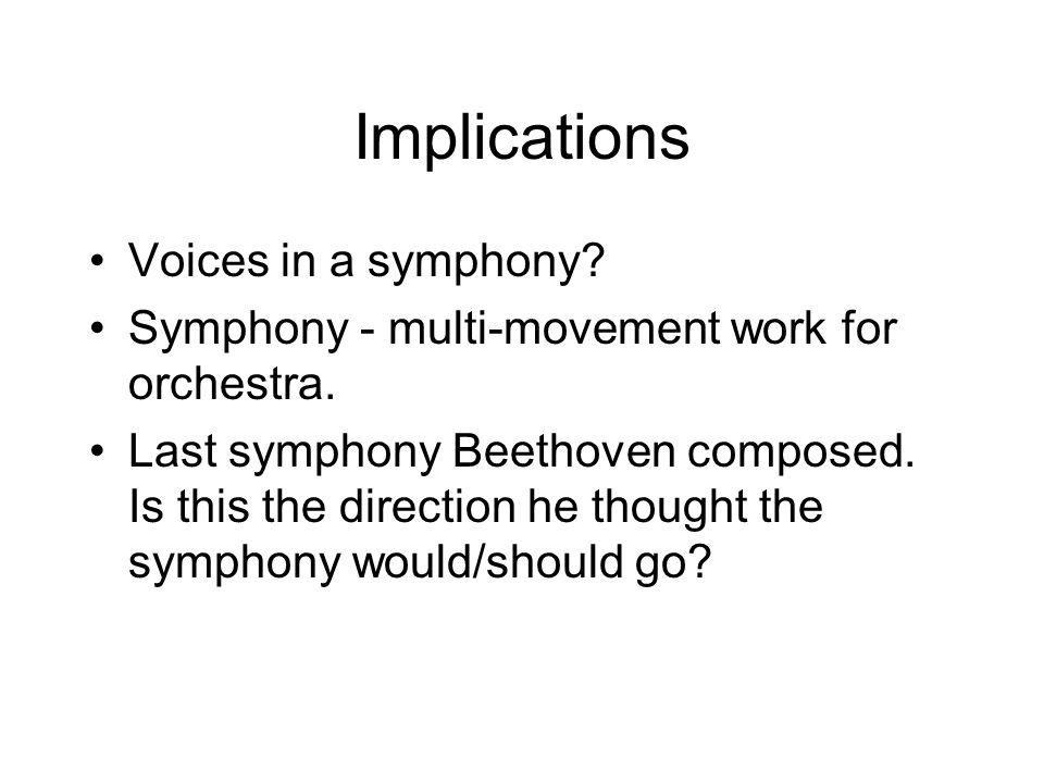 Implications Voices in a symphony? Symphony - multi-movement work for orchestra. Last symphony Beethoven composed. Is this the direction he thought th
