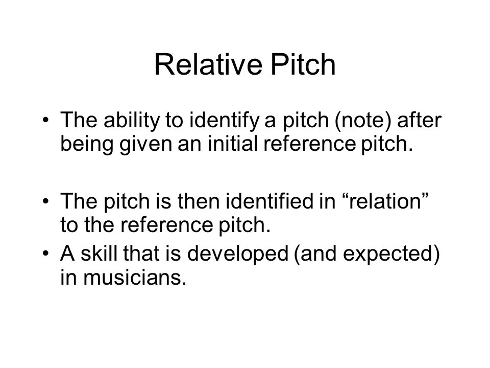The ability to identify a pitch (note) after being given an initial reference pitch. The pitch is then identified in relation to the reference pitch.