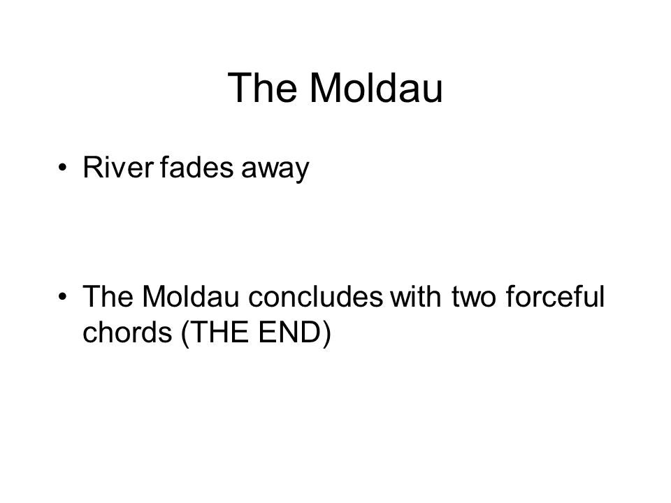 The Moldau River fades away The Moldau concludes with two forceful chords (THE END)