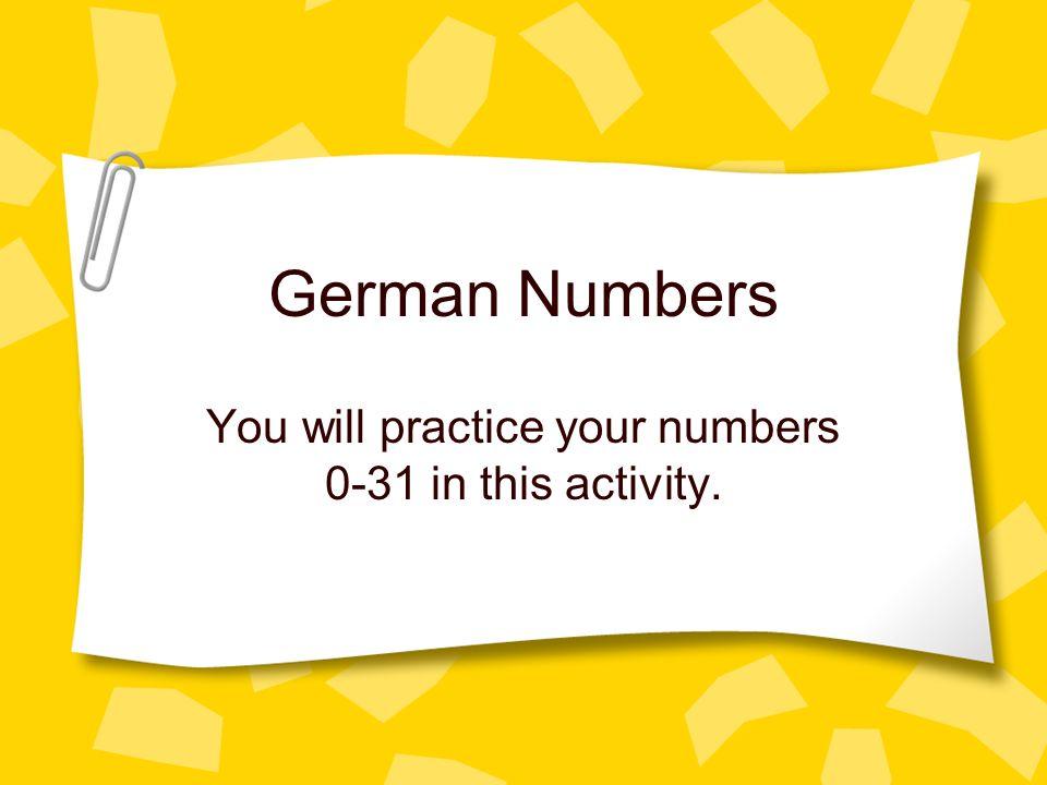 Numbers 0-6 Null = zero (0) Eins = one (1) Zwei = two (2) Drei = three (3) Vier = four (4) Fünf = five (5) Sechs = six (6)