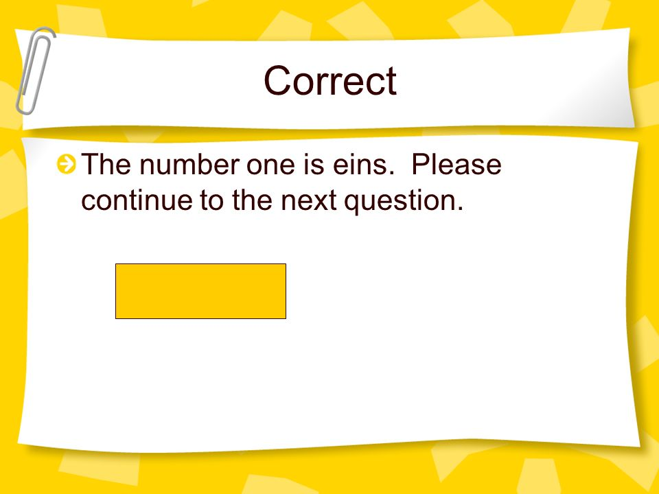Correct The number one is eins. Please continue to the next question.