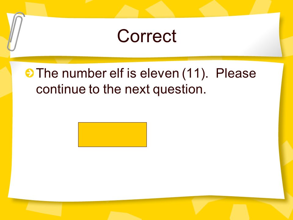 Correct The number elf is eleven (11). Please continue to the next question.