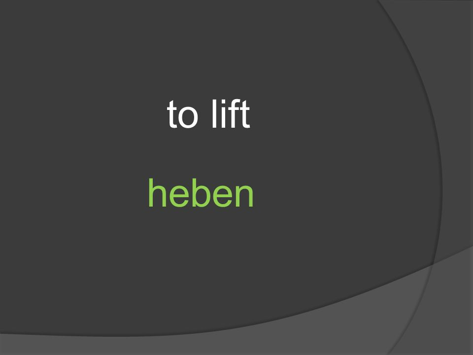 to lift heben