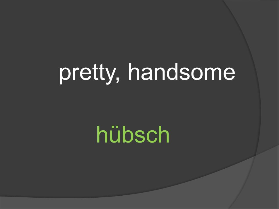pretty, handsome hübsch