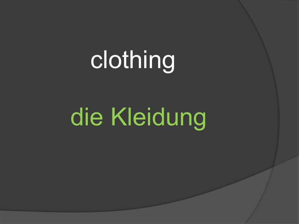 clothing die Kleidung