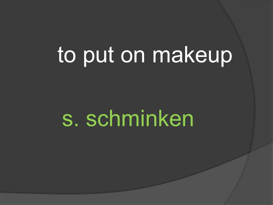 to put on makeup s. schminken