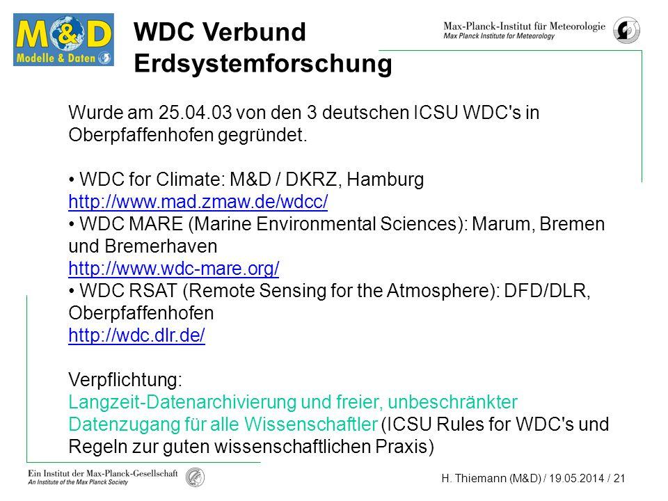 H. Thiemann (M&D) / 19.05.2014 / 21 WDC Verbund Erdsystemforschung Wurde am 25.04.03 von den 3 deutschen ICSU WDC's in Oberpfaffenhofen gegründet. WDC