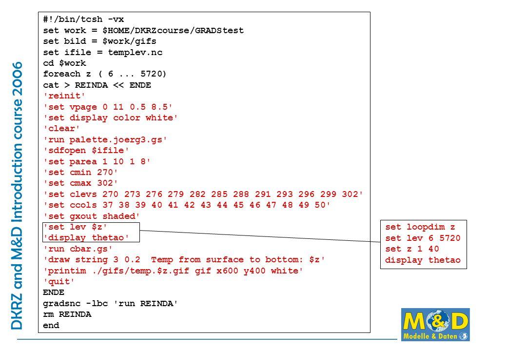 #!/bin/tcsh -vx set work = $HOME/DKRZcourse/GRADStest set bild = $work/gifs set ifile = templev.nc cd $work foreach z ( 6...