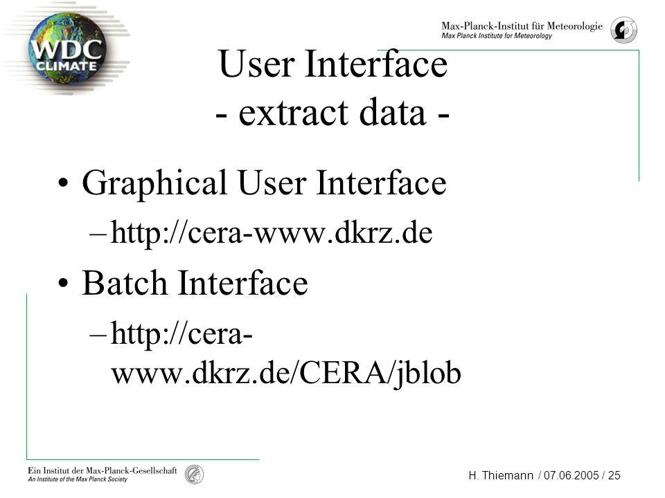 H. Thiemann / 07.06.2005 / 25 User Interface - extract data - Graphical User Interface –http://cera-www.dkrz.de Batch Interface –http://cera- www.dkrz