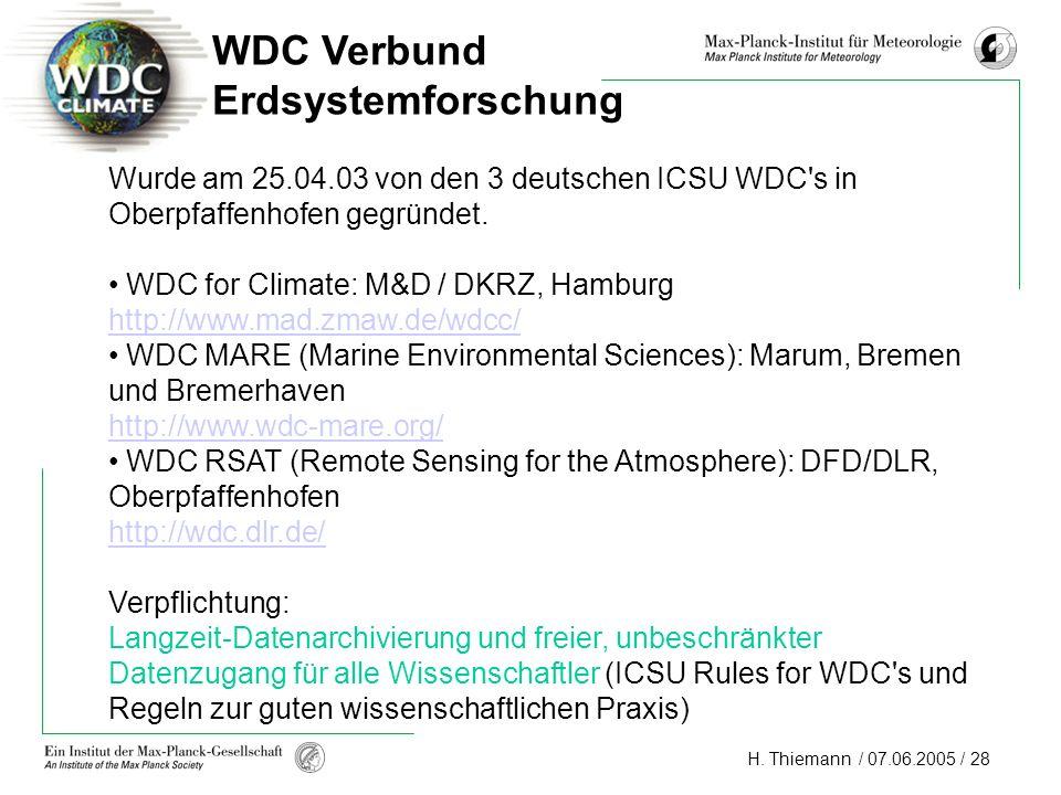 H. Thiemann / 07.06.2005 / 28 WDC Verbund Erdsystemforschung Wurde am 25.04.03 von den 3 deutschen ICSU WDC's in Oberpfaffenhofen gegründet. WDC for C