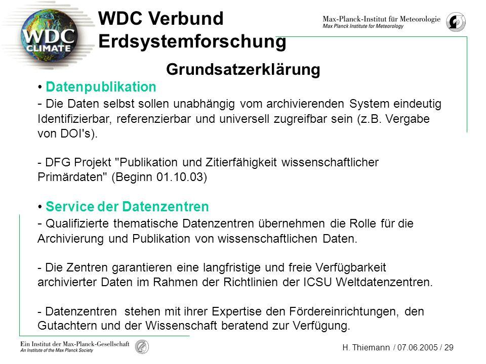 H. Thiemann / 07.06.2005 / 29 WDC Verbund Erdsystemforschung Grundsatzerklärung Datenpublikation - Die Daten selbst sollen unabhängig vom archivierend