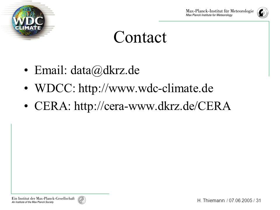 H. Thiemann / 07.06.2005 / 31 Contact Email: data@dkrz.de WDCC: http://www.wdc-climate.de CERA: http://cera-www.dkrz.de/CERA