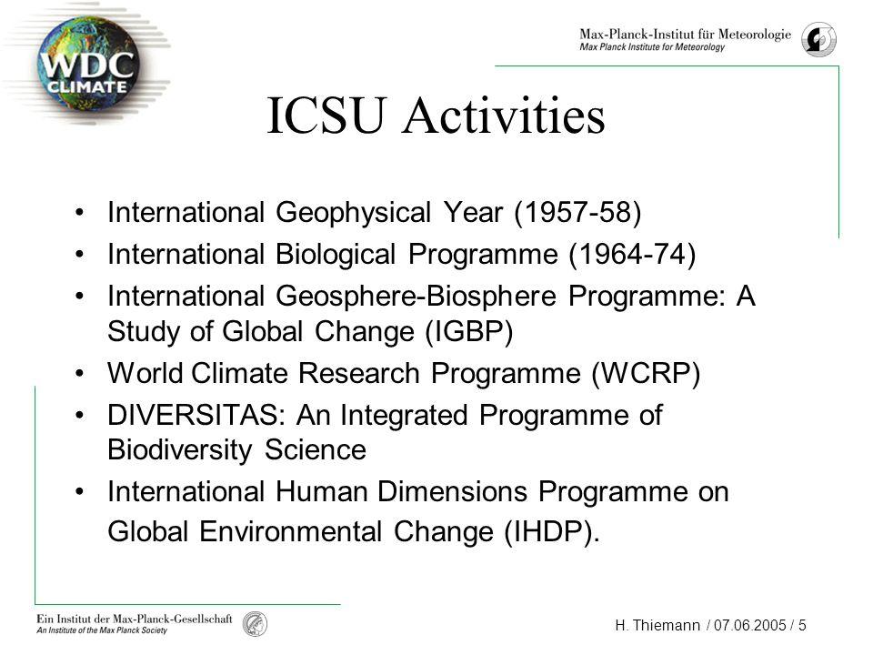 H. Thiemann / 07.06.2005 / 5 ICSU Activities International Geophysical Year (1957-58) International Biological Programme (1964-74) International Geosp