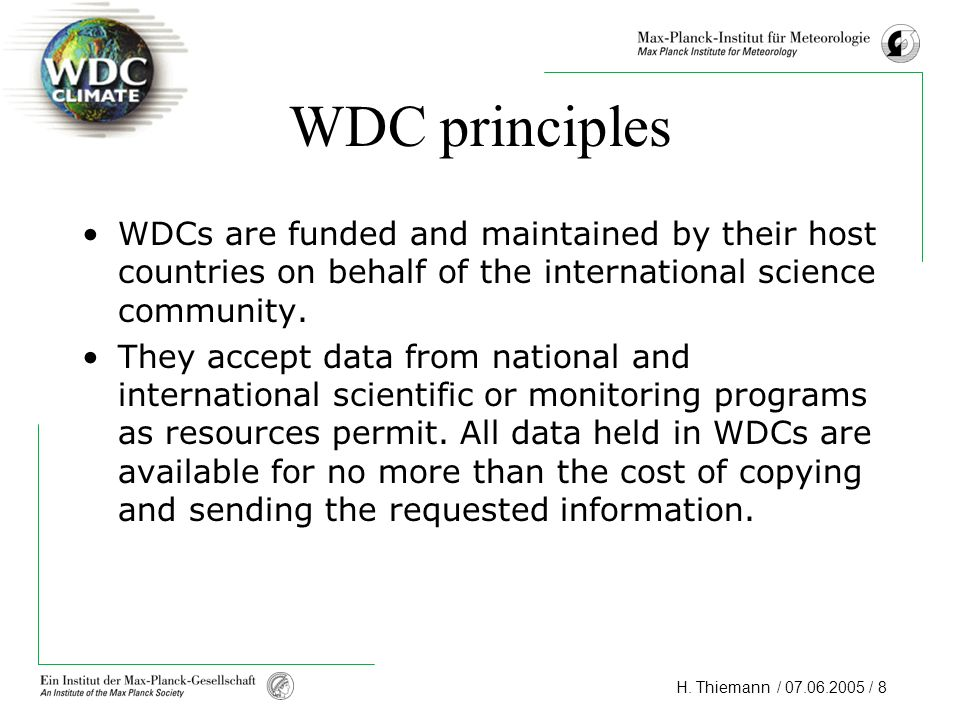 H. Thiemann / 07.06.2005 / 8 WDC principles WDCs are funded and maintained by their host countries on behalf of the international science community. T