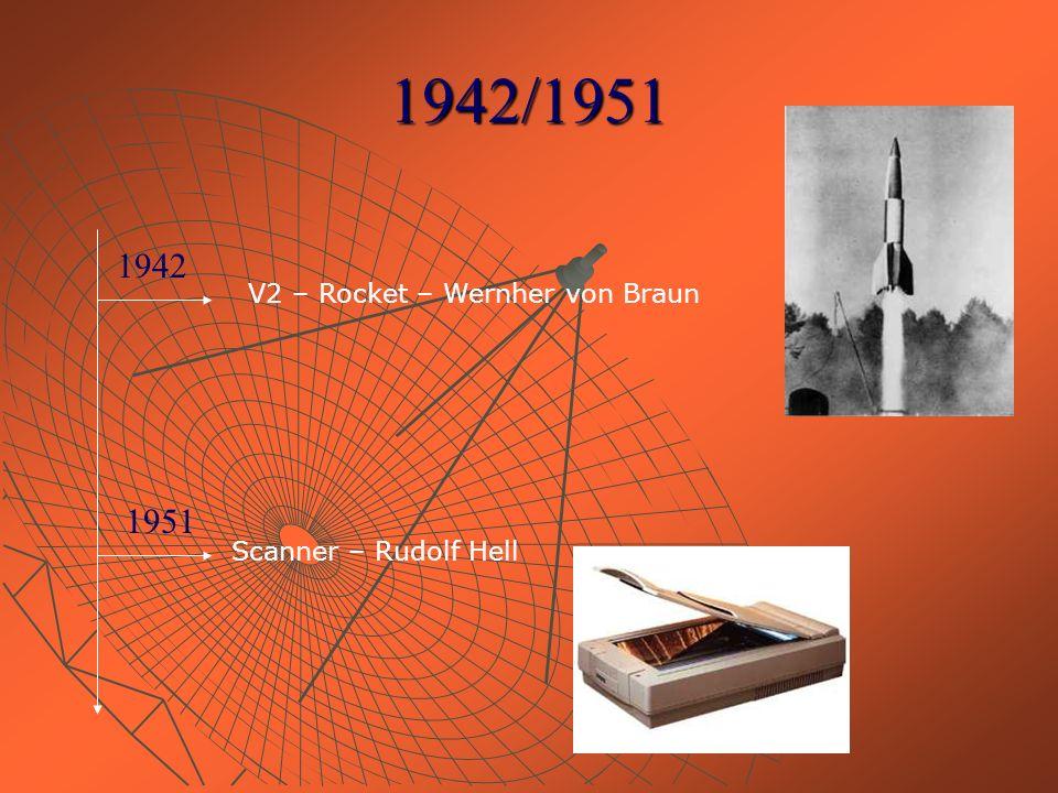 1942/1951 1942 V2 – Rocket – Wernher von Braun 1951 Scanner – Rudolf Hell