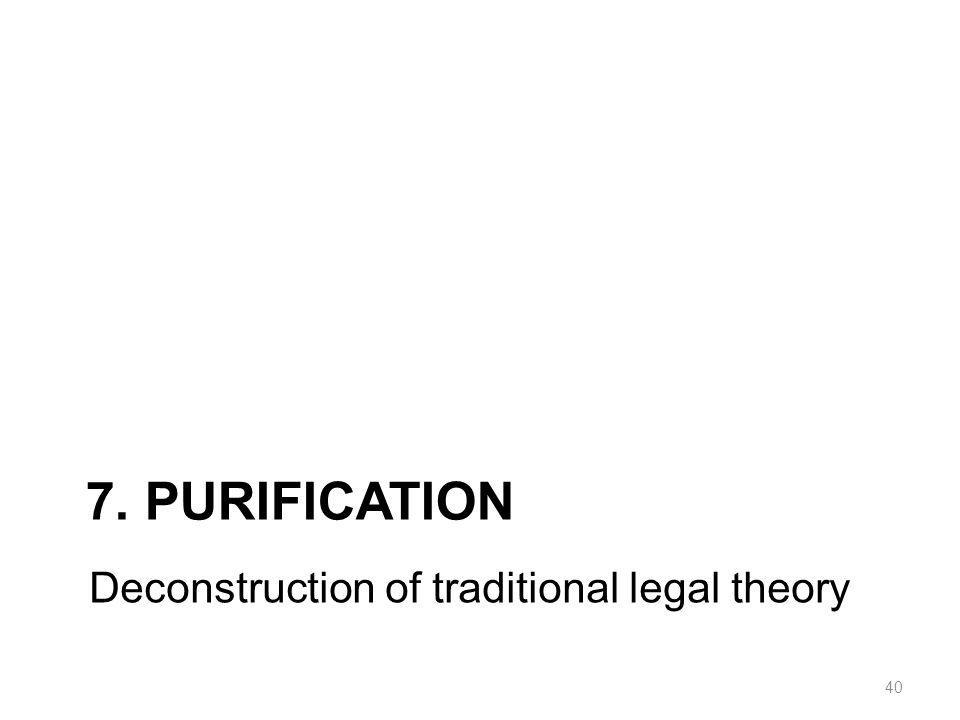 7. PURIFICATION 40 Deconstruction of traditional legal theory
