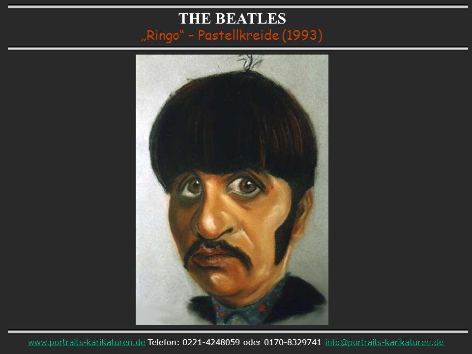 THE BEATLES Ringo – Pastellkreide (1993) www.portraits-karikaturen.dewww.portraits-karikaturen.de Telefon: 0221-4248059 oder 0170-8329741 info@portraits-karikaturen.deinfo@portraits-karikaturen.de