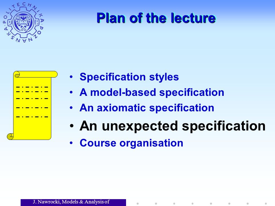J. Nawrocki, Models & Analysis of Software Plan of the lecture Specification styles A model-based specification An axiomatic specification An unexpect