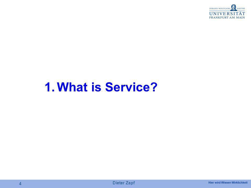 Hier wird Wissen Wirklichkeit Dieter Zapf 4 1.What is Service?
