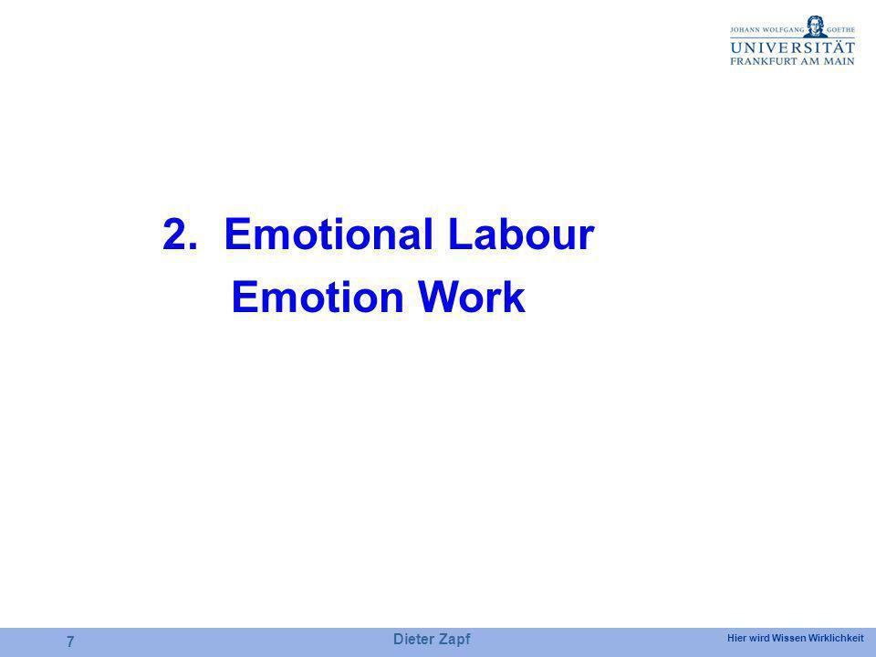 Hier wird Wissen Wirklichkeit Dieter Zapf 7 2. Emotional Labour Emotion Work