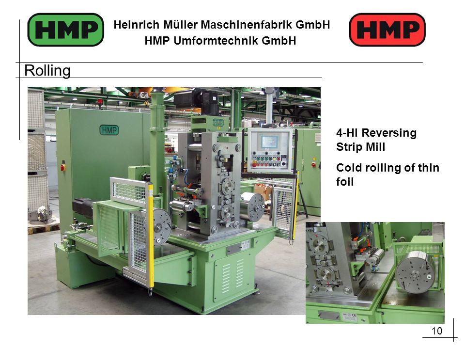 10 Heinrich Müller Maschinenfabrik GmbH HMP Umformtechnik GmbH 4-HI Reversing Strip Mill Cold rolling of thin foil Rolling