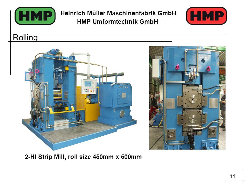 11 Heinrich Müller Maschinenfabrik GmbH HMP Umformtechnik GmbH 2-HI Strip Mill, roll size 450mm x 500mm Rolling