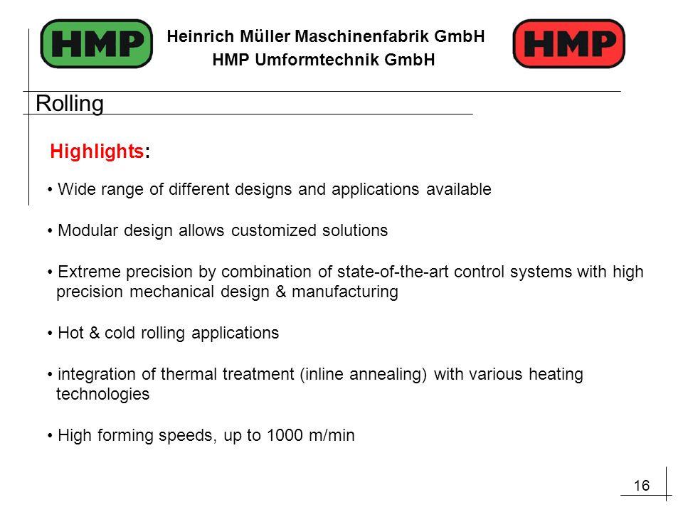 16 Heinrich Müller Maschinenfabrik GmbH HMP Umformtechnik GmbH Wide range of different designs and applications available Modular design allows custom