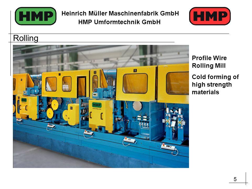 5 Heinrich Müller Maschinenfabrik GmbH HMP Umformtechnik GmbH Profile Wire Rolling Mill Cold forming of high strength materials Rolling