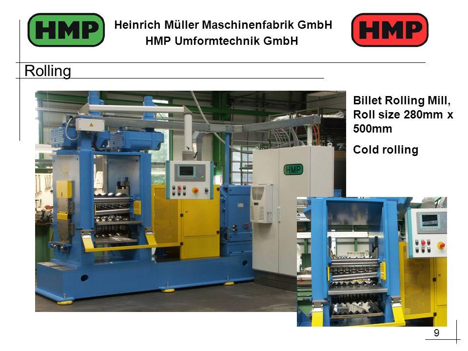 9 Heinrich Müller Maschinenfabrik GmbH HMP Umformtechnik GmbH Billet Rolling Mill, Roll size 280mm x 500mm Cold rolling Rolling